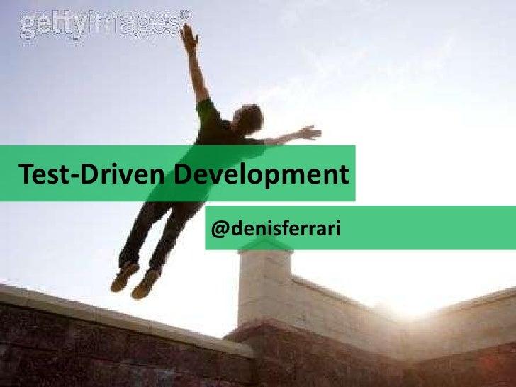 Test-Driven Development<br />@denisferrari<br />