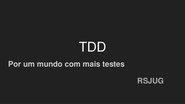 TDD Por um mundo com mais testes RSJUG