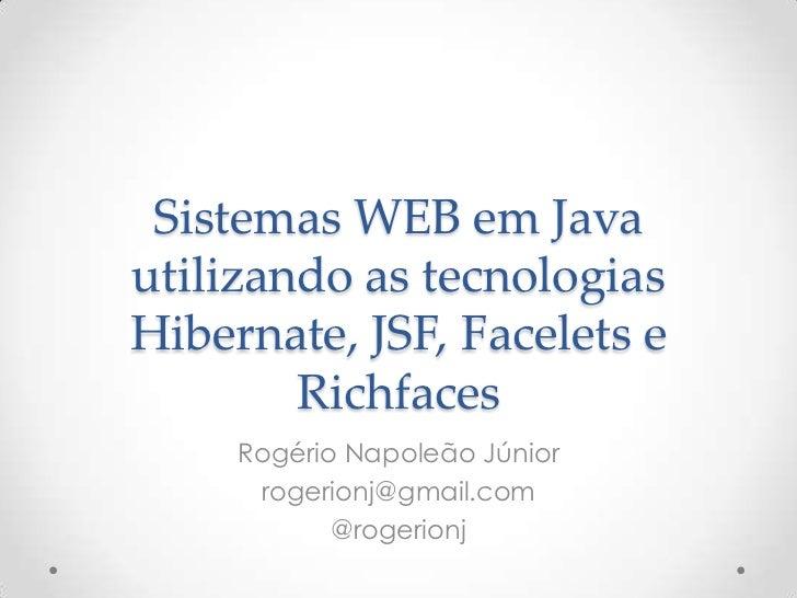 Sistemas WEB em Javautilizando as tecnologiasHibernate, JSF, Facelets e        Richfaces     Rogério Napoleão Júnior      ...