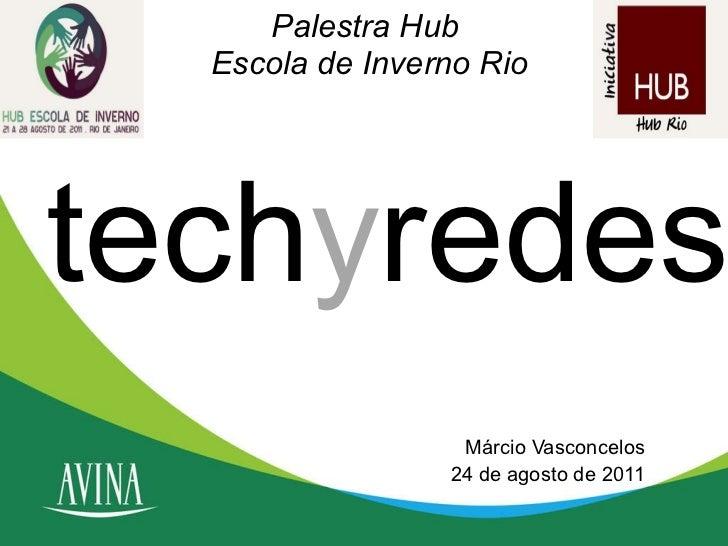 Palestra Hub  Escola de Inverno Rio Márcio Vasconcelos 24 de agosto de 2011 tech y redes