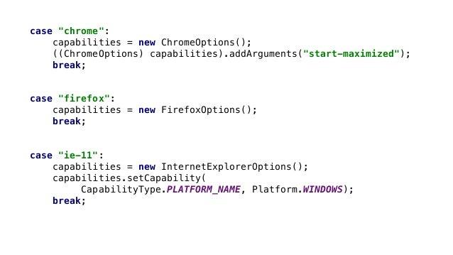 "case ""chrome"": capabilities = new ChromeOptions(); ((ChromeOptions) capabilities).addArguments(""start-maximized""); break; ..."