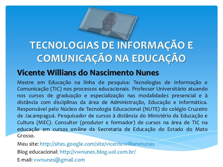 TECNOLOGIAS DE INFORMAÇÃO E      COMUNICAÇÃO NA EDUCAÇÃOVicente Willians do Nascimento NunesMestre em Educação na linha de...