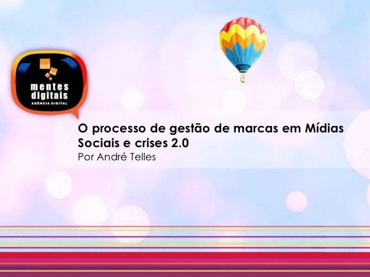 O processo de gestão de marcas emMídiasSociais e crises 2.0 Por André Telles<br />