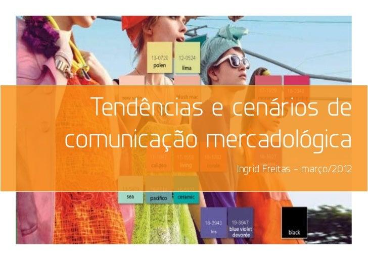 Tendências e cenários decomunicação mercadológica               Ingrid Freitas - março/2012