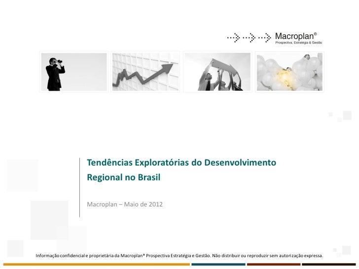 Tendências Exploratórias do Desenvolvimento                        Regional no Brasil                        Macroplan – M...