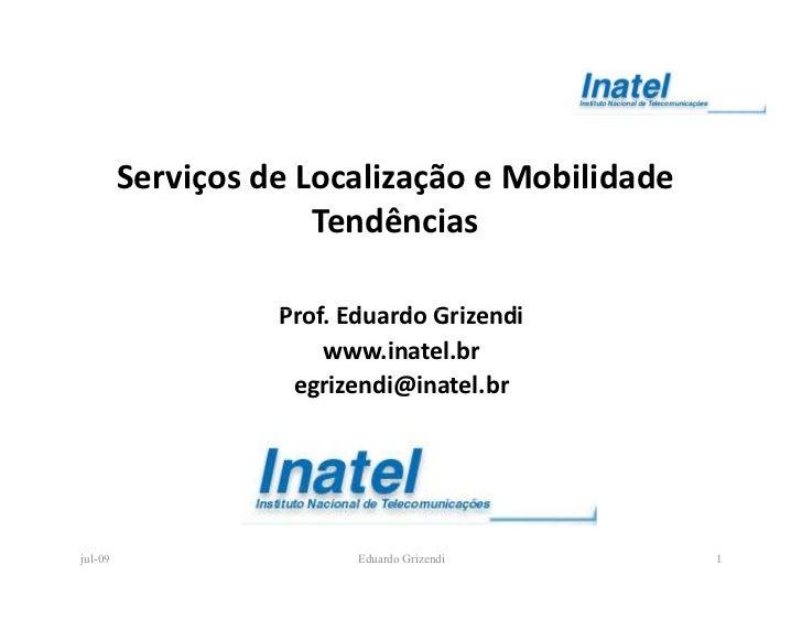 Serviços de Localização e Mobilidade                       Tendências                     Prof. Eduardo Grizendi          ...
