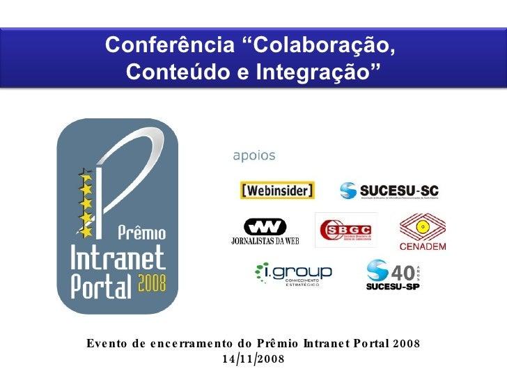 """Evento de encerramento do Prêmio Intranet Portal 2008 14/11/2008 Conferência """"Colaboração,  Conteúdo e Integração"""""""