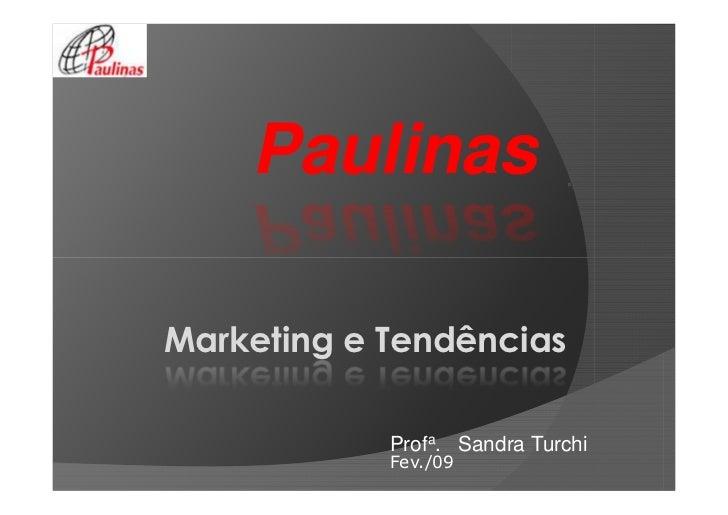 Paulinas  Marketing e Tendências              Profa. Sandra Turchi             Fev./09