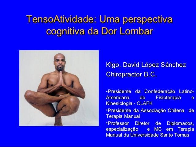 TensoAtividade: Uma perspectiva    cognitiva da Dor Lombar                Klgo. David López Sánchez                Chiropr...