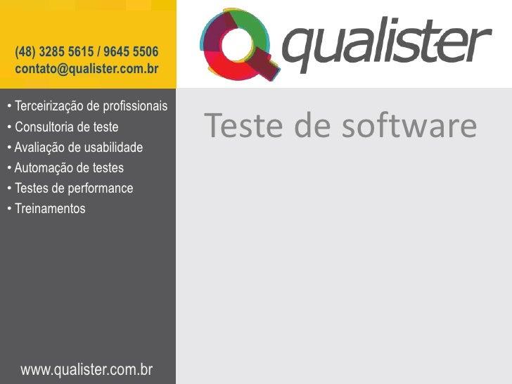 (48) 3285 5615 / 9645 5506 contato@qualister.com.br• Terceirização de profissionais• Consultoria de teste• Avaliação de us...