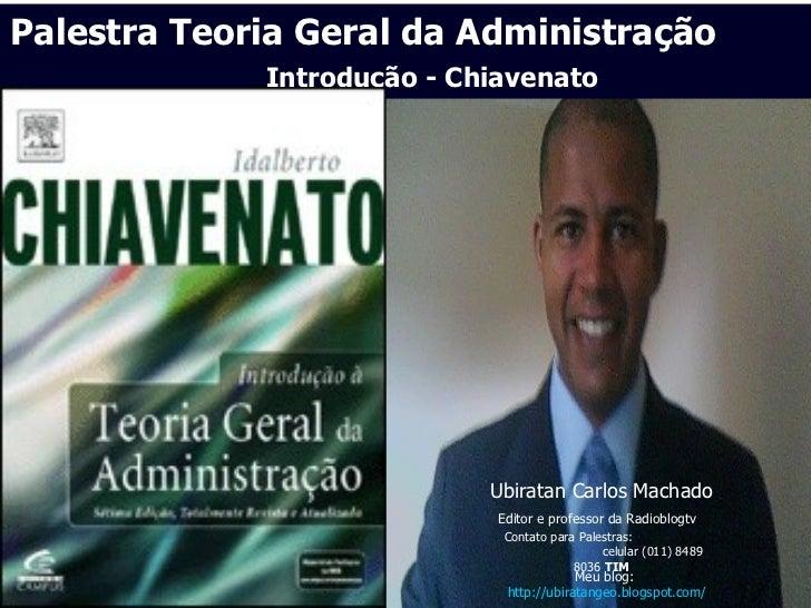 Palestra Teoria Geral da Administração             Introdução - Chiavenato                            Ubiratan Carlos Mach...
