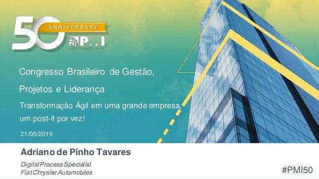 #PMI50 Congresso Brasileiro de Gestão, Projetos e Liderança 21/05/2019 DigitalProcessSpecialist FiatChryslerAutomobiles Tr...