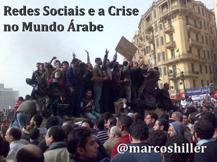 Redes Sociais e a Criseno Mundo Árabe                   @marcoshiller