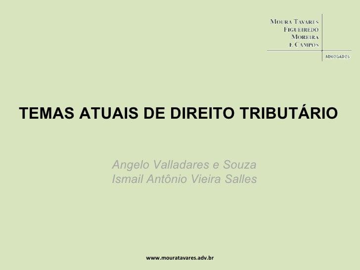 www.mouratavares.adv.br TEMAS ATUAIS DE DIREITO TRIBUTÁRIO Angelo Valladares e Souza Ismail Antônio Vieira Salles