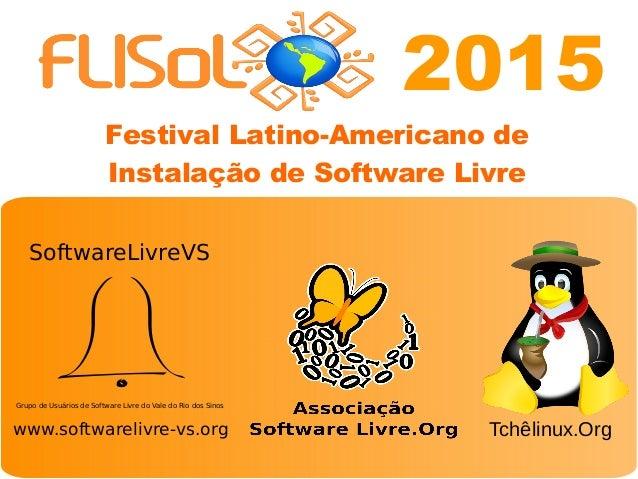 Edição Novo Hamburgo - 2014 Festival Latino-Americano de Instalação de Software Livre www.softwarelivre-vs.org Grupo de Us...