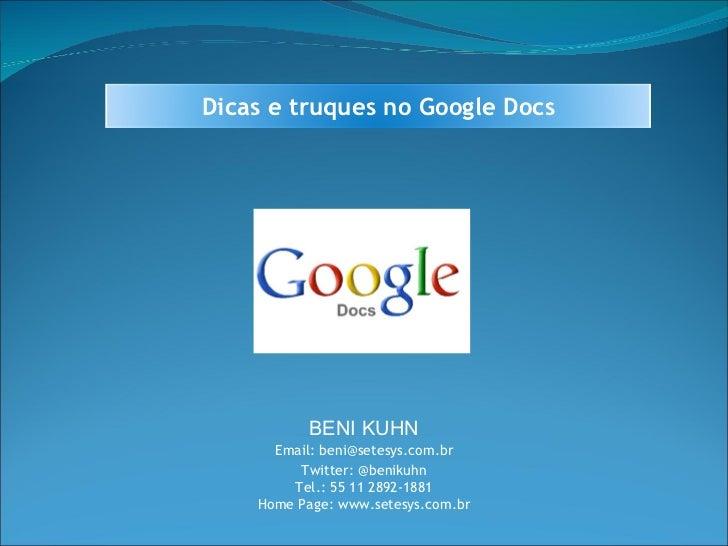 BENI KUHN Email: beni@setesys.com.br Twitter: @benikuhn Tel.: 55 11 2892-1881 Home Page: www.setesys.com.br Dicas e truque...