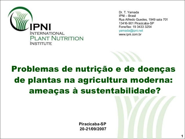 1Piracicaba-SP20-21/09/2007Problemas de nutrição e de doençasde plantas na agricultura moderna:ameaças à sustentabilidade?...