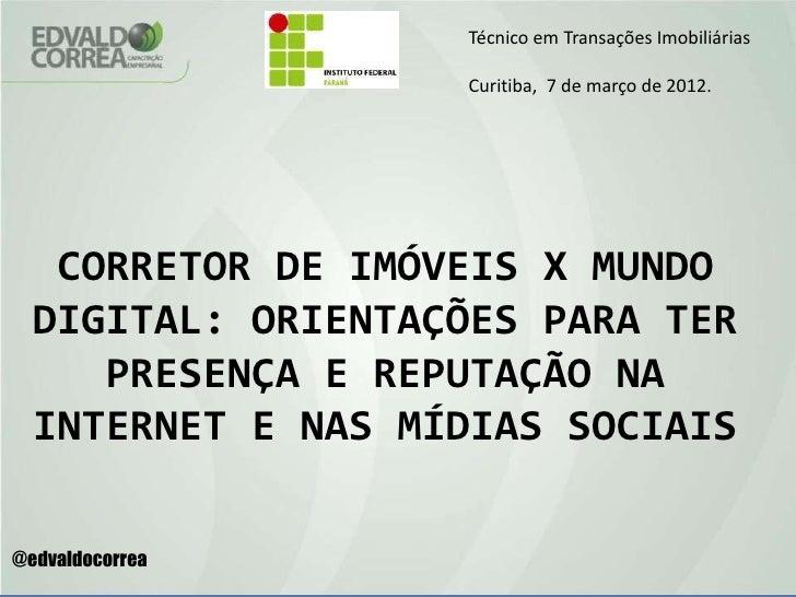Técnico em Transações Imobiliárias                   Curitiba, 7 de março de 2012.   CORRETOR DE IMÓVEIS X MUNDO  DIGITAL:...