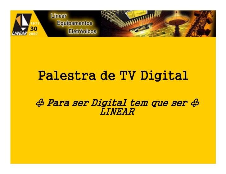 Palestra de TV Digital♧ Para ser Digital tem que ser ♧             LINEAR                                   1