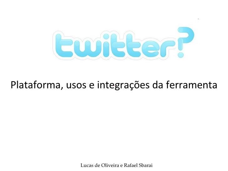 Plataforma, usos e integrações da ferramenta Lucas de Oliveira e Rafael Sbarai