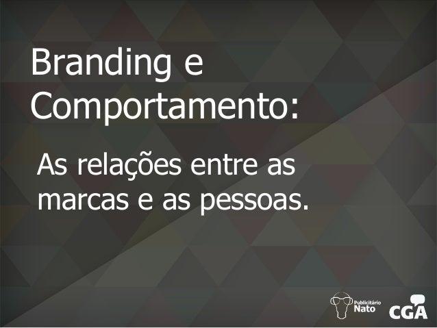 Branding e Comportamento: As relações entre as marcas e as pessoas.