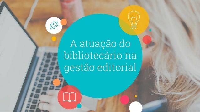 A atuação do bibliotecário na gestão editorial