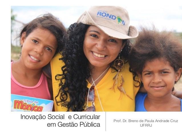 Inovação Social e Curricular em Gestão Pública Prof. Dr. Breno de Paula Andrade Cruz  UFRRJ