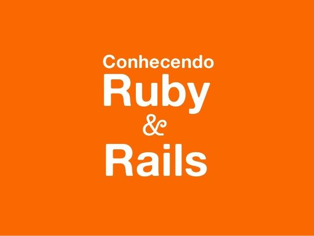 Conhecendo  Ruby  &  Rails