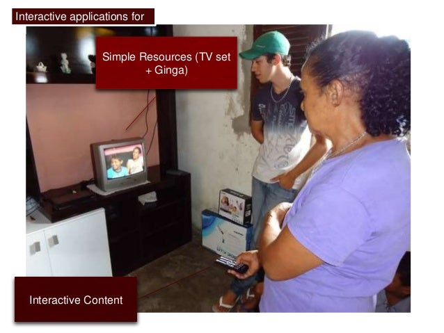Simple Resources (TV set  Interactive Content  + Ginga)  Interactive applications for  all