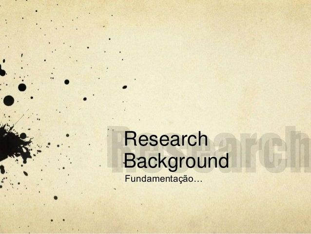 Research  Background  Fundamentação…