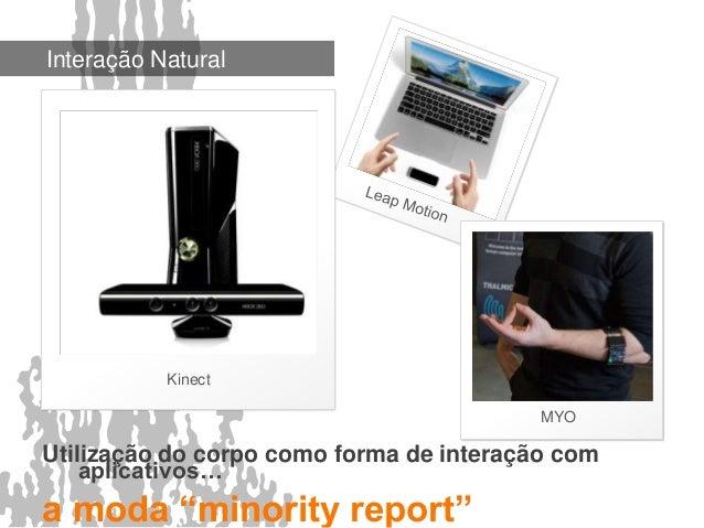"""Interação Natural  Kinect  Utilização do corpo como forma de interação com  aplicativos…  a moda """"minority report""""  MYO"""