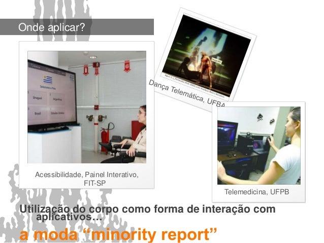 Onde aplicar?  Acessibilidade, Painel Interativo,  FIT-SP  Utilização do corpo como forma de interação com  aplicativos…  ...