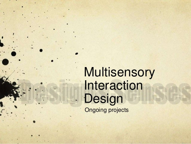 Multisensory  Interaction  Design  Ongoing projects