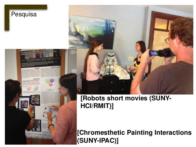 [Robots short movies (SUNY-HCI/  RMIT)]  [Chromesthetic Painting Interactions  (SUNY-IPAC)]  Pesquisa