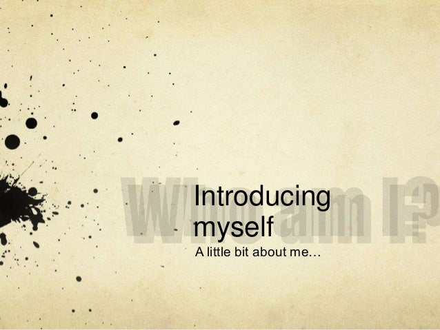Introducing  myself  A little bit about me…