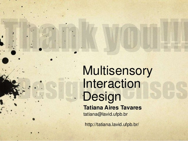 Multisensory  Interaction  Design  Tatiana Aires Tavares  tatiana@lavid.ufpb.br  http://tatiana.lavid.ufpb.br/