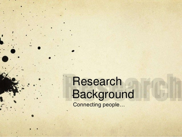 Research  Background  Connecting people…