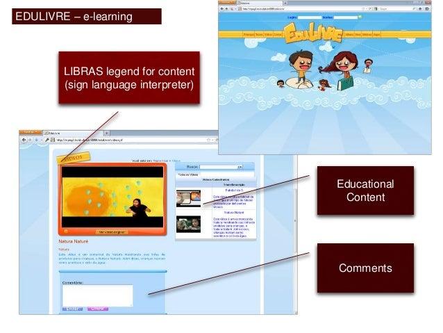 Educational  Content  EDULIVRE – e-learning  portal  LIBRAS legend for content  (sign language interpreter)  Comments