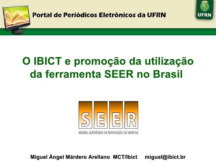 O IBICT e promoção da utilização da ferramenta SEER no Brasil   Miguel Ángel Márdero Arellano  MCT/Ibict  [email_address]