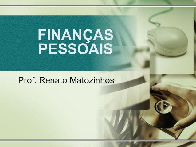 FINANÇAS PESSOAIS Prof. Renato Matozinhos