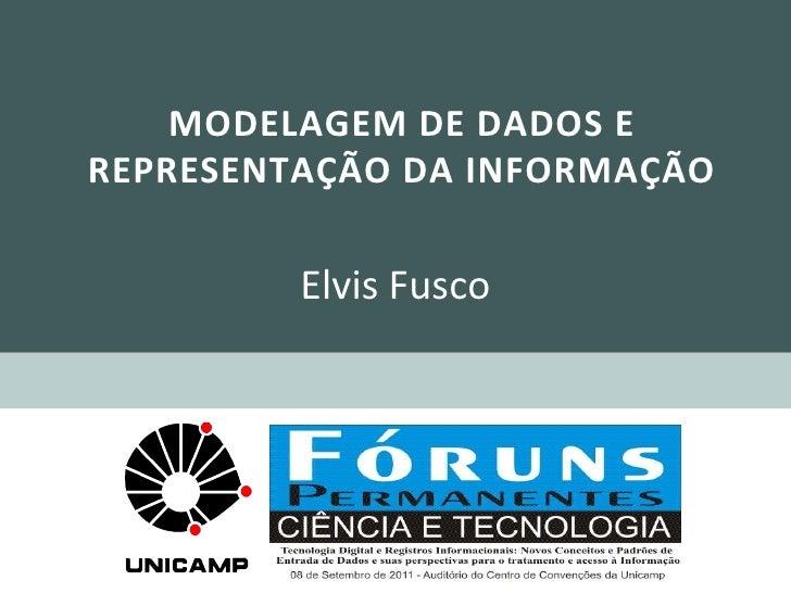 Modelagem de dados e representação da informação<br />Elvis Fusco<br />