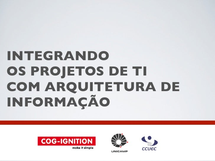 INTEGRANDOOS PROJETOS DE TICOM ARQUITETURA DEINFORMAÇÃO
