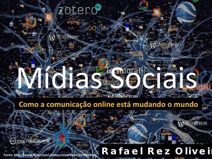 Mídias Sociais Rafael Rez Oliveira Como a comunicação online está mudando o mundo Fonte: http://www.flickr.com/photos/1114...