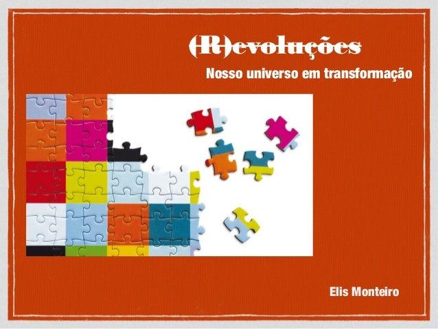 (R)evoluções Nosso universo em transformação Elis Monteiro