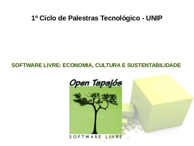 1º Ciclo de Palestras Tecnológico - UNIP SOFTWARE LIVRE: ECONOMIA, CULTURA E SUSTENTABILIDADE