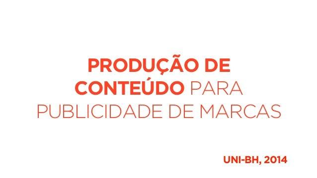 PRODUÇÃO DE  CONTEÚDO PARA  PUBLICIDADE DE MARCAS  UNI-BH, 2014