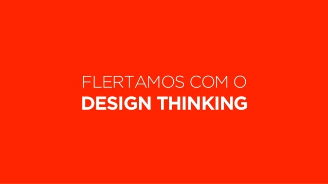 FLERTAMOS COM O  DESIGN THINKING