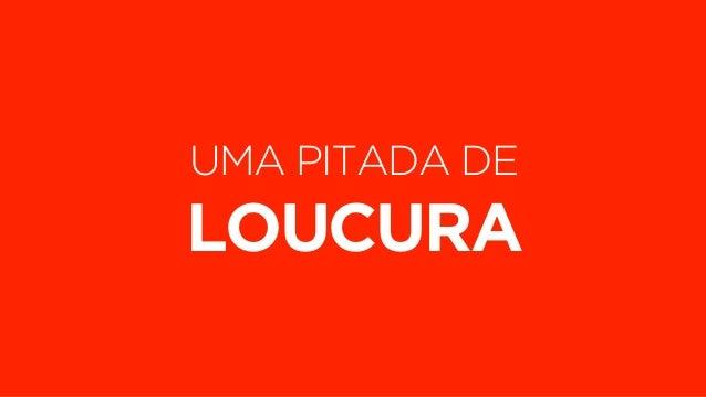 UMA PITADA DE  LOUCURA