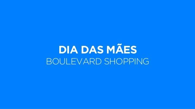 DIA DAS MÃES  BOULEVARD SHOPPING