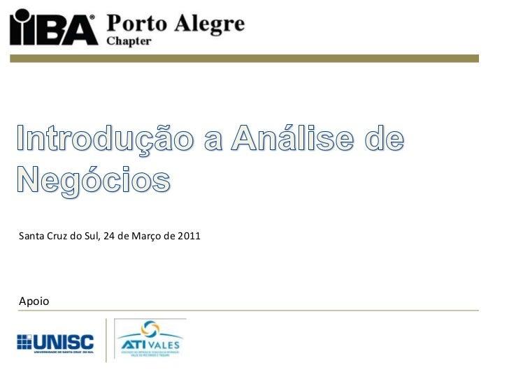 Introdução a Análise de Negócios<br />Santa Cruz do Sul, 24 de Março de 2011<br />Apoio<br />